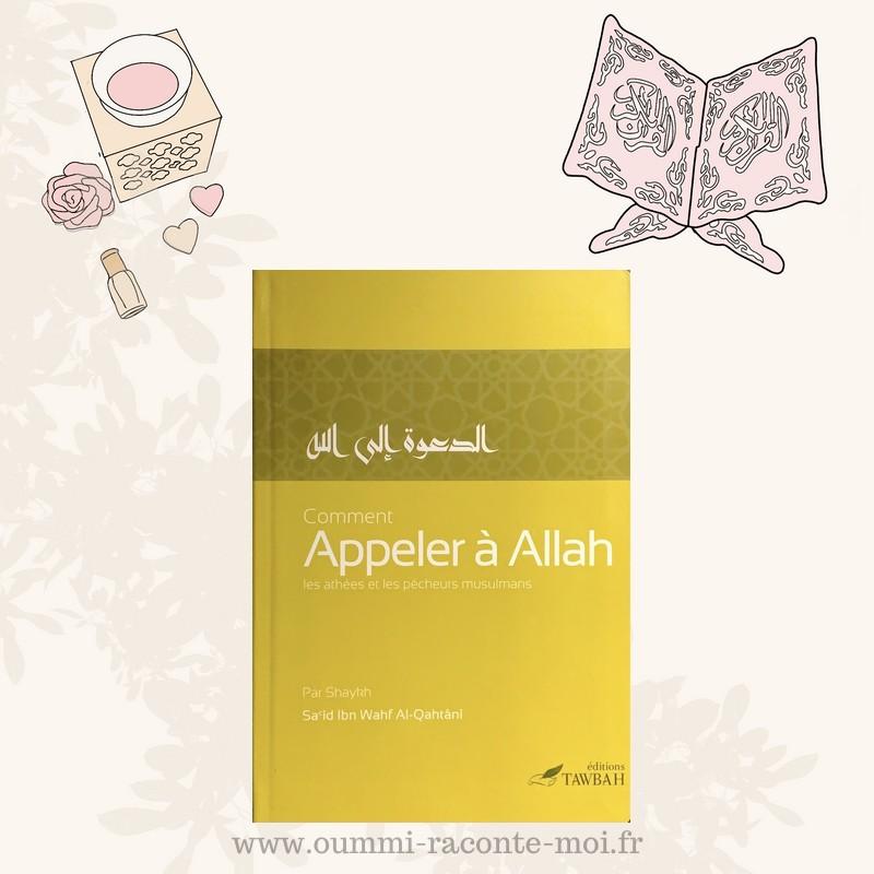 Comment Appeler À Allah, De Sa'îd Ibn Wahf Al-Qahtânî – Édition Tawbah