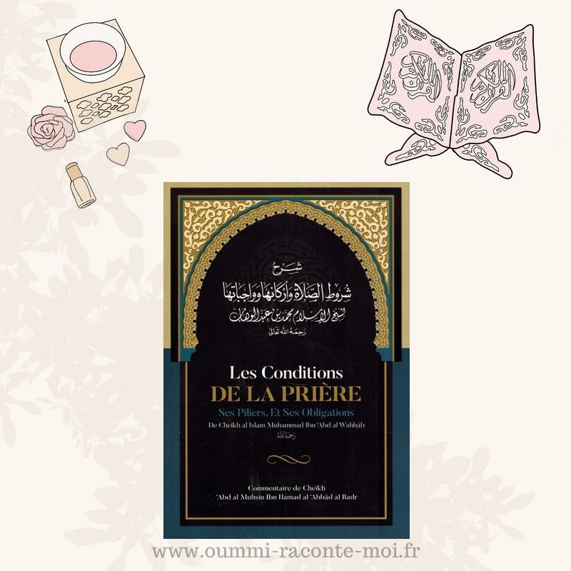 Les Conditions De La Prière, Ses Piliers, Et Ses Obligations, De Muhammad Ibn Abd Al-Wahhâb, Commentaire De Al 'Abbâd Al Badr – Édition Ibn Badis