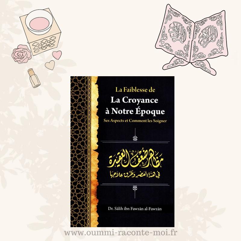 La Faiblesse De La Croyance À Notre Époque: Ses Aspects Et Comment Les Soigner, De Dr Sâlih Ibn Fawzân Al-Fawzân – Édition Ibn Badis