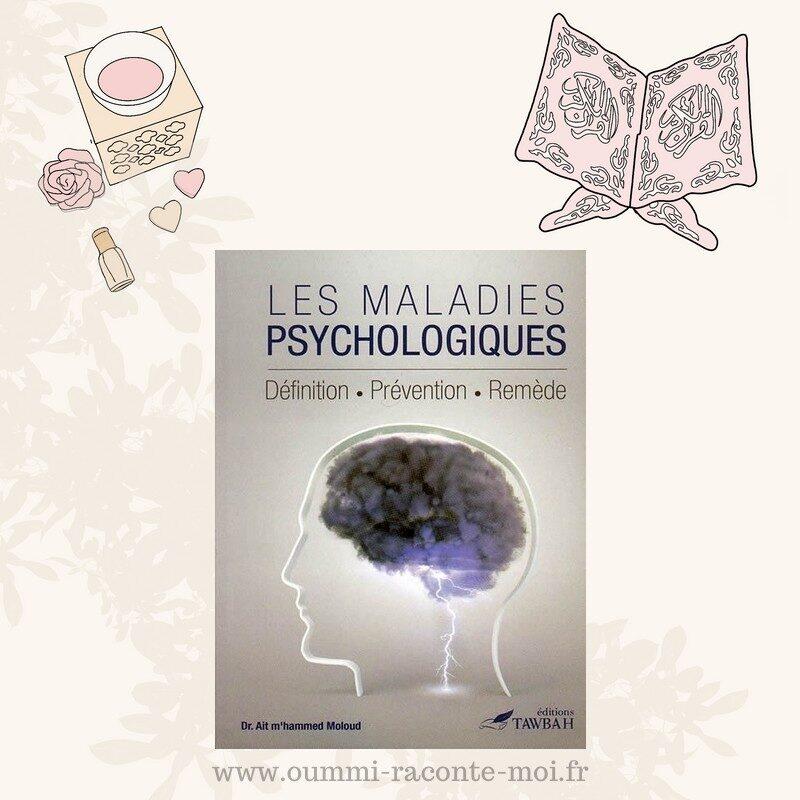 Les Maladies Psychologiques: Livre Sur La Psychothérapie Musulmane Selon Le Coran Et La Sunna -Édition Tawbah