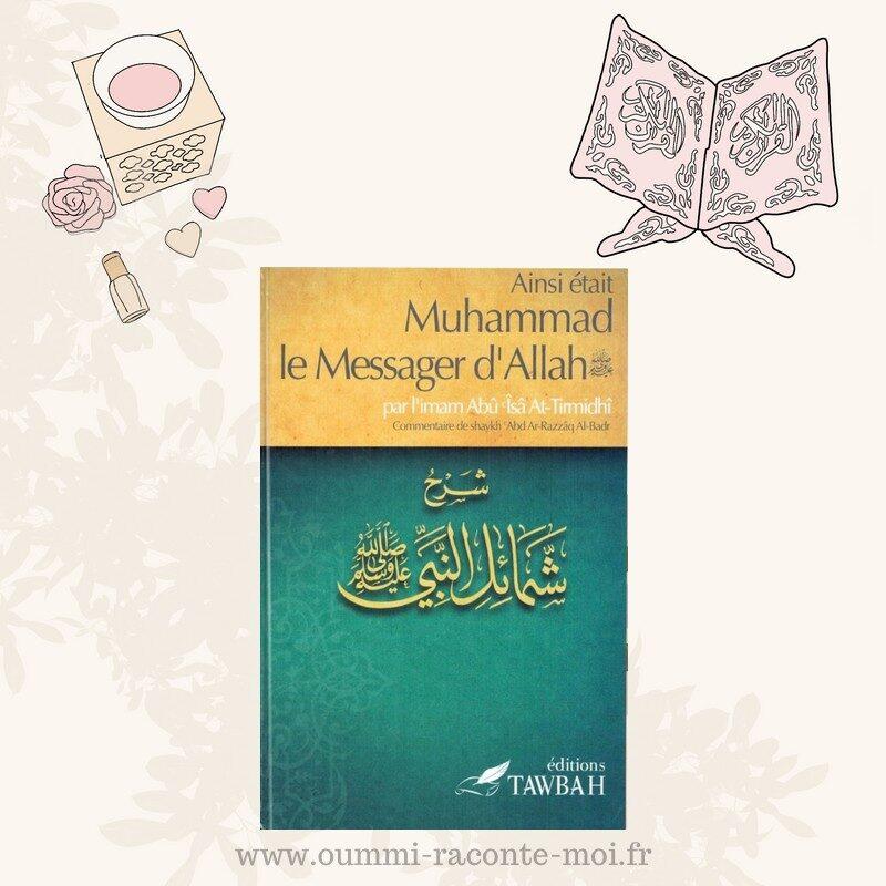 Ainsi Était Muhammad Le Messager D'Allah (Saw) , Par L'imâm Abû Îsâ At-Tirmidhi , Commentaire De 'Abd Ar-Razzak Al-Badr – Édition Tawbah